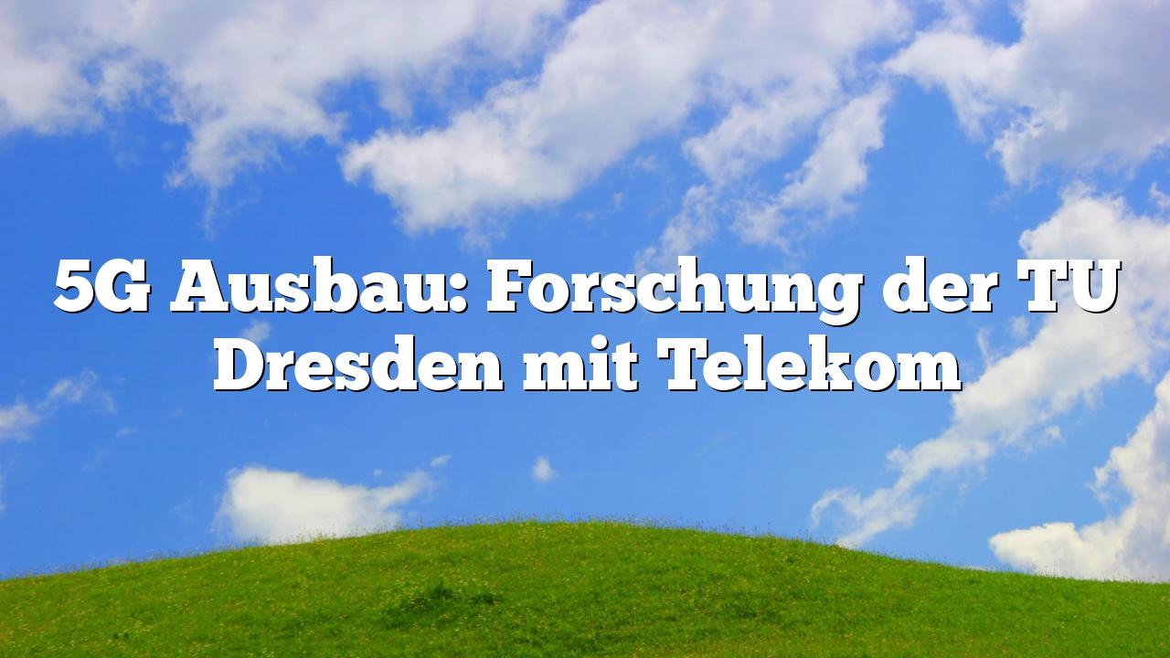 5G Ausbau: Forschung der TU Dresden mit Telekom