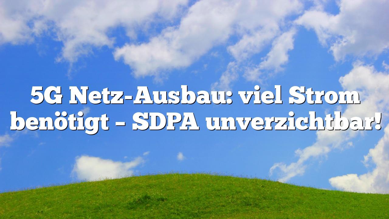 5G Netz-Ausbau: viel Strom benötigt – SDPA unverzichtbar!