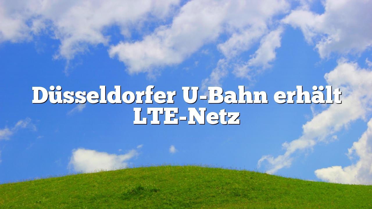 Düsseldorfer U-Bahn erhält LTE-Netz