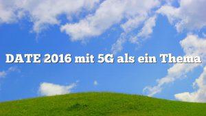 DATE 2016 mit 5G als ein Thema