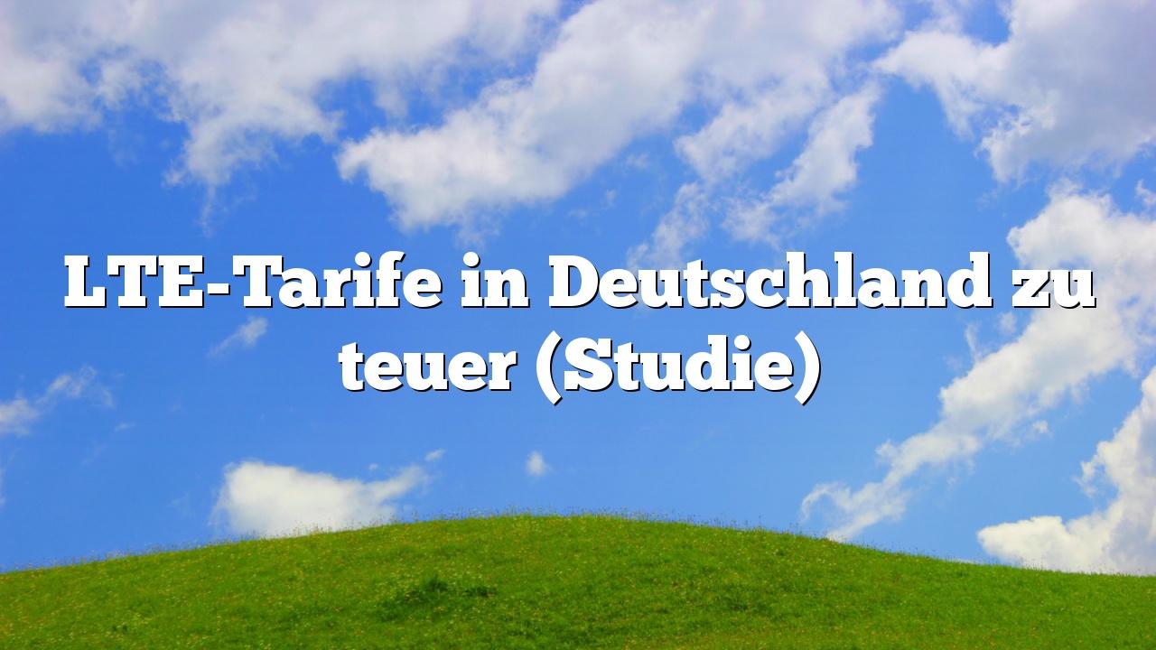 LTE-Tarife in Deutschland zu teuer (Studie)