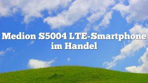 Medion S5004 LTE-Smartphone im Handel