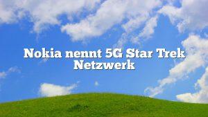 Nokia nennt 5G Star Trek Netzwerk