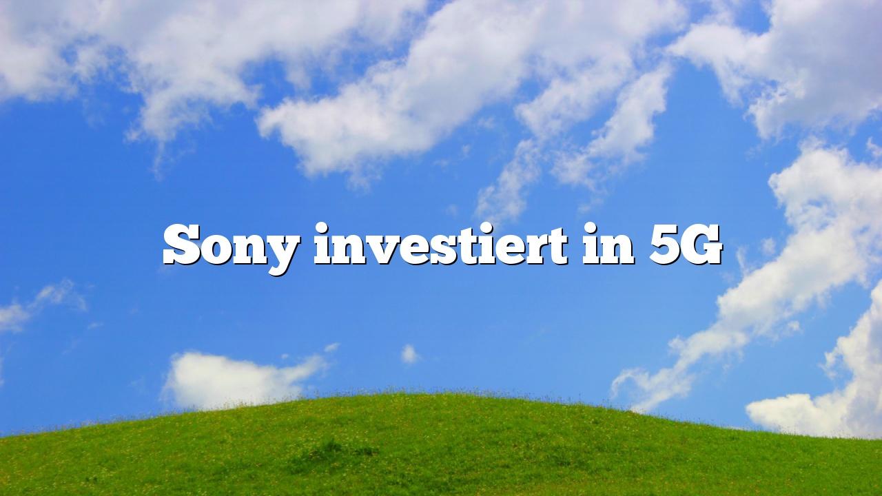 Sony investiert in 5G