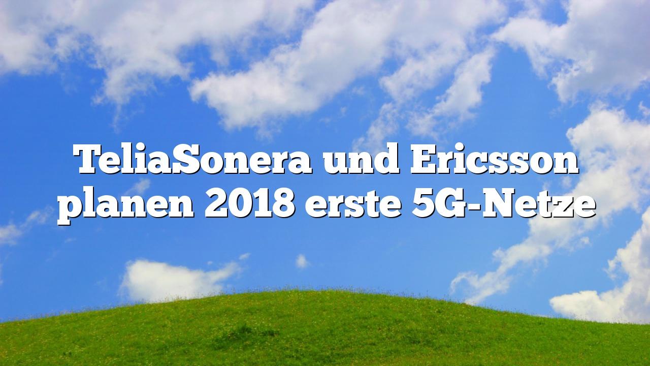 TeliaSonera und Ericsson planen 2018 erste 5G-Netze
