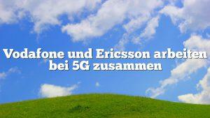 Vodafone und Ericsson arbeiten bei 5G zusammen