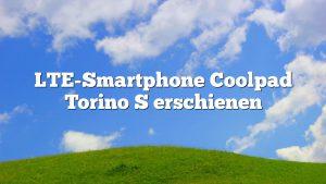 LTE-Smartphone Coolpad Torino S erschienen
