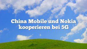 China Mobile und Nokia kooperieren bei 5G