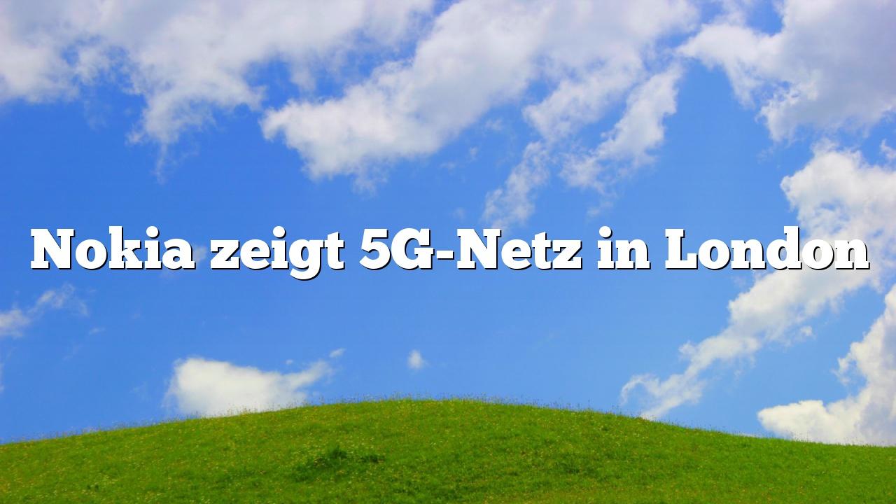 Nokia zeigt 5G-Netz in London
