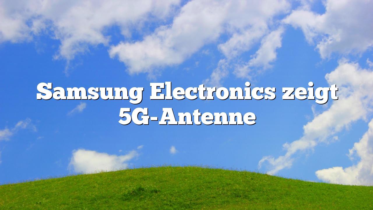 Samsung Electronics zeigt 5G-Antenne
