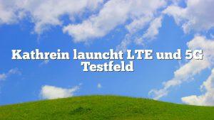 Kathrein launcht LTE und 5G Testfeld