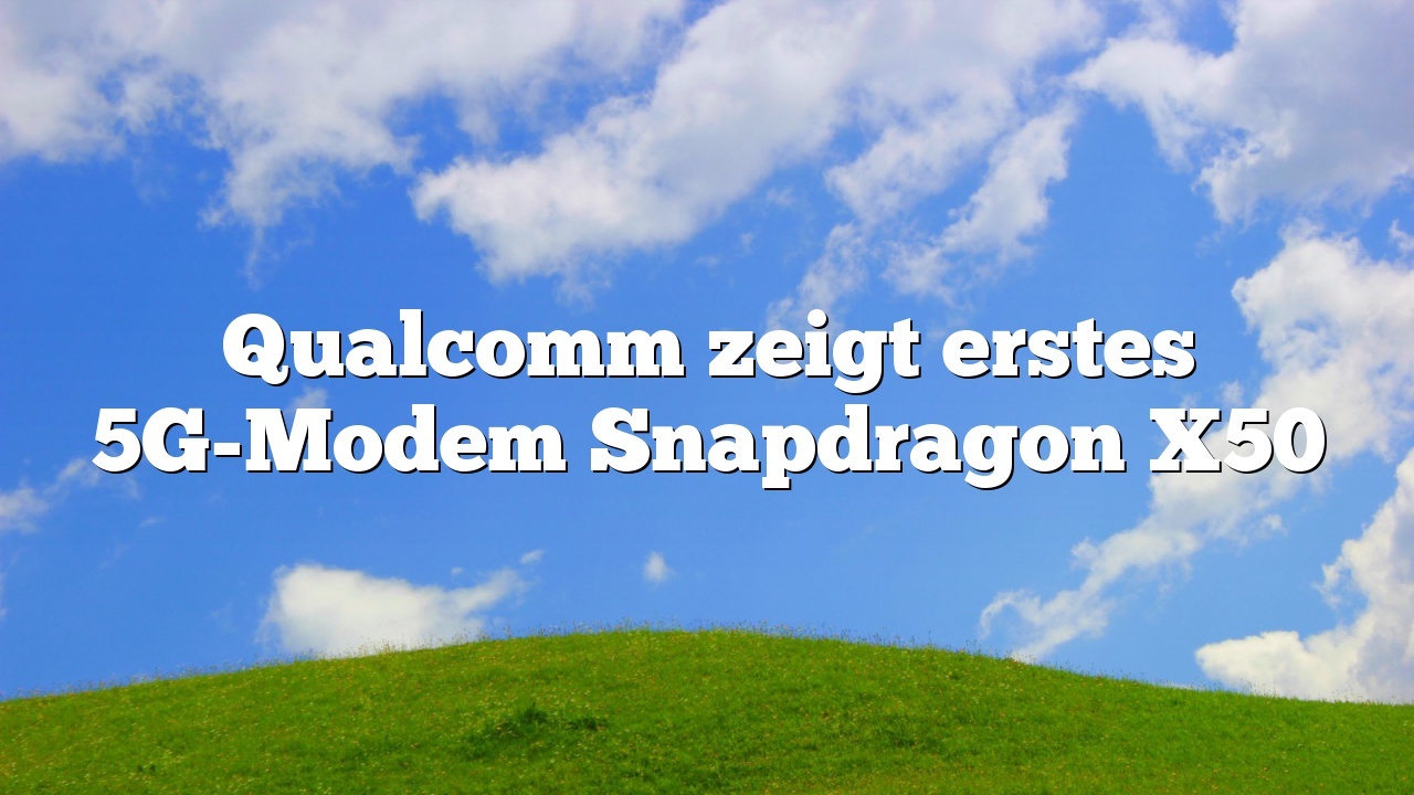 Qualcomm zeigt erstes 5G-Modem Snapdragon X50