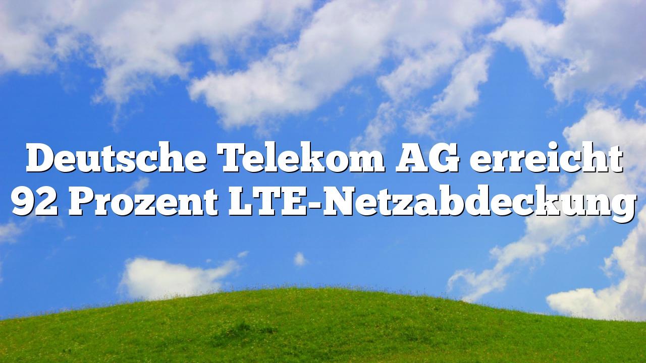 Deutsche Telekom AG erreicht 92 Prozent LTE-Netzabdeckung