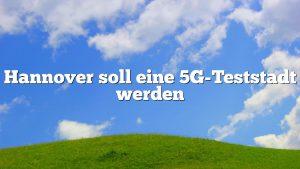 Hannover soll eine 5G-Teststadt werden