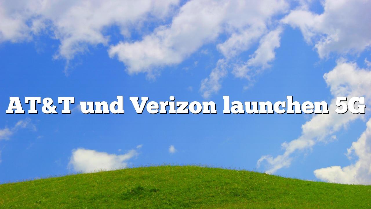 AT&T und Verizon launchen 5G