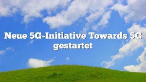 Neue 5G-Initiative Towards 5G gestartet