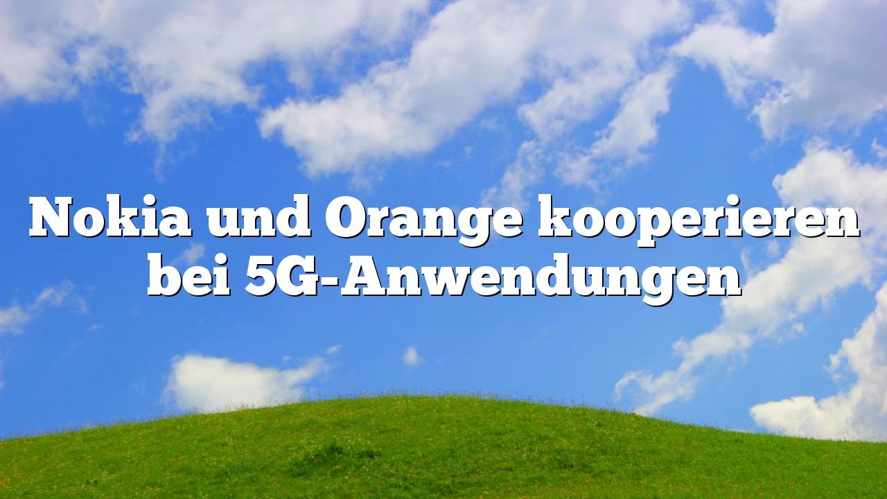 Nokia und Orange kooperieren bei 5G-Anwendungen