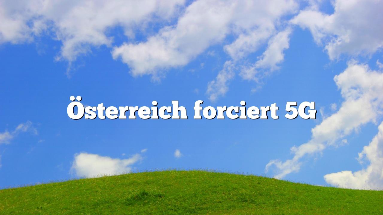 Österreich forciert 5G