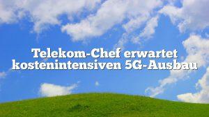 Telekom-Chef erwartet kostenintensiven 5G-Ausbau