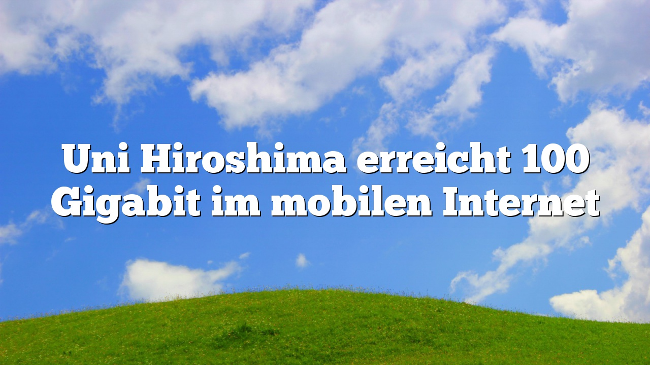 Uni Hiroshima erreicht 100 Gigabit im mobilen Internet