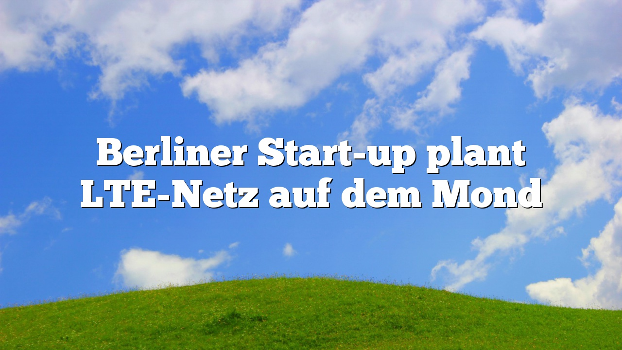 Berliner Start-up plant LTE-Netz auf dem Mond