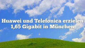 Huawei und Telefonica erzielen 1,65 Gigabit in München