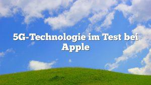 5G-Technologie im Test bei Apple