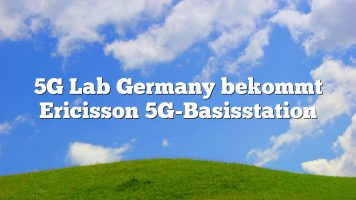 5G Lab Germany bekommt Ericisson 5G-Basisstation