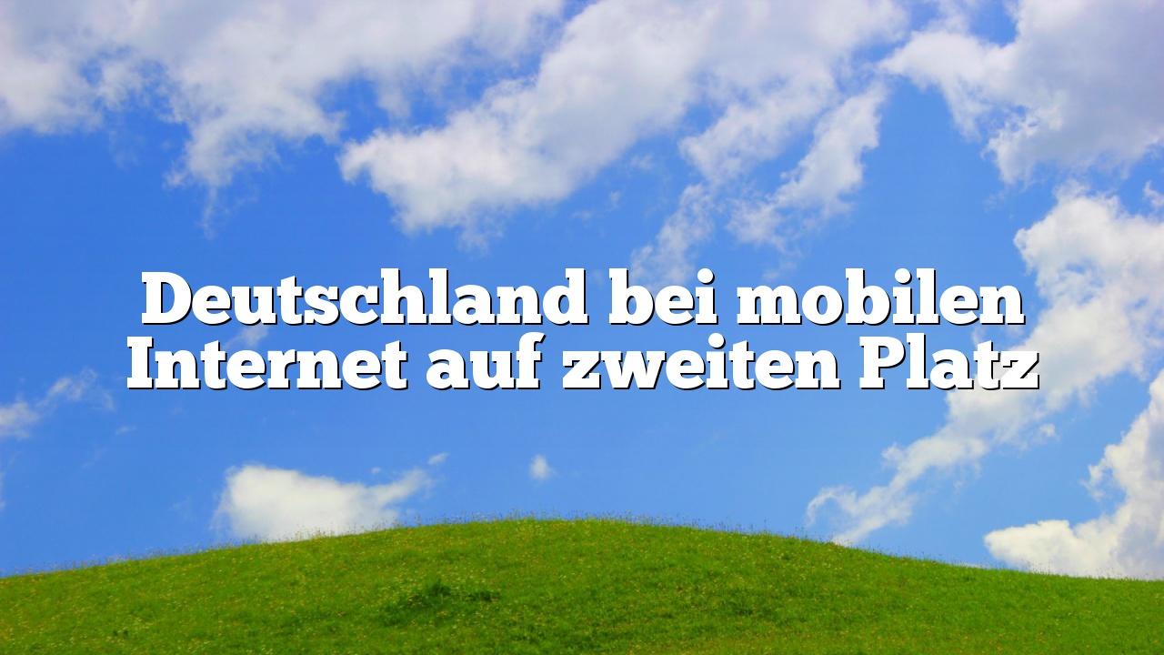 Deutschland bei mobilen Internet auf zweiten Platz