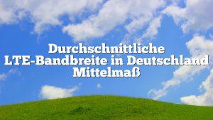 Durchschnittliche LTE-Bandbreite in Deutschland Mittelmaß